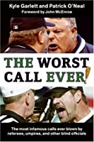 The Worst Call Ever!: The Most Infamous Calls Ever Blown by Referees, Umpires, and Other Blind Officials