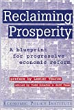 Reclaiming Prosperity: A Blueprint for Progressive Economic Reform (Economic Policy Institute) (1563247682) by Thurow, Lester C.