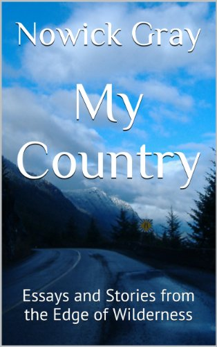Book: My Country - Essays and Stories from the Edge of Wilderness by Nowick Gray
