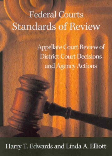 Federal Courts - Standards of Review:  Appellate Court Review of District Court Decisions and Agency Actions (American Casebooks)