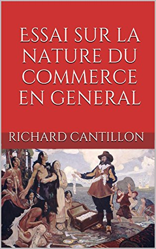 cantillon essay nature Read richard cantillon's essay on the nature of trade in general a variorum edition by richard cantillon with rakuten kobo the essay on the nature of trade in general was written in the early 1730s by richard cantillon, a speculator and banker.