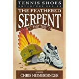 Tennis Shoe Adventure series: The Feathered Serpent, Part 2 ~ Chris Heimerdinger