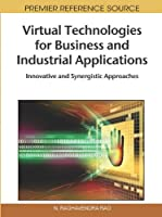 Virtual Technologies for Business and Industrial Applications: Innovative and Synergistic Approaches ebook download