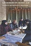 Les hommes du Moyen Age : Paysans, bourgeois et seigneurs à la fin du Moyen Age