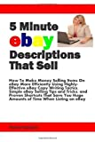 img - for 5 Minute eBay Descriptions That Sell: How To Make Money Selling Items On eBay More Efficiently Using Highly-Effective eBay Copy Writing Tactics, Simple ... Huge Amounts of Time When Listing on eBay by Boduch, Robert (2011) Paperback book / textbook / text book