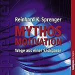 Mythos Motivation: Wege aus einer Sackgasse | Reinhard K. Sprenger