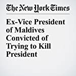 Ex-Vice President of Maldives Convicted of Trying to Kill President | Zaheena Rasheed,Geeta Anand