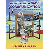 Introduction to Mass Communication: Media Literacy and Culture with PowerWeb ~ Stanley J. Baran