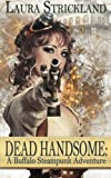 img - for Dead Handsome: A Buffalo Steampunk Adventure book / textbook / text book