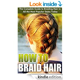 How to Braid Hair: The Complete Guide to Braiding Hair in All the Most Popular Styles Today (Braids - Buns and Twists, Braiding Hair Braid Book, Sean Michael, Hairstyle, Braid Leather)