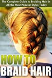 How to Braid Hair: The Complete Guide to Braiding Hair in All the Most Popular Styles Today (Braids - Buns and Twists, Braiding Hair Braid Book, Sean