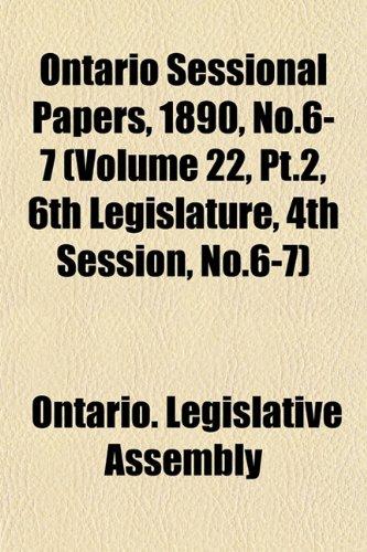 Ontario Sessional Papers, 1890, No.6-7 (Volume 22, Pt.2, 6th Legislature, 4th Session, No.6-7)