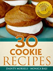 30 Gourmet Cookie Recipes - The Cookie Baking Cookbook That Enables You To Bake Like A Gourmet Dessert Chef!