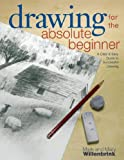 Drawing for the Absolute Beginner: A Clear & Easy Guide to Successful Drawing (Art for the Absolute Beginner)
