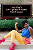 Lady Key's: 100 Tips for Natural Hair Success: By: Keythema Bush