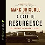 A Call to Resurgence: Will Christianity Have a Funeral or a Future | Mark Driscoll