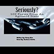 Seriously?: 102 Poems from an Agitated State | [Remy Rise]
