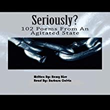 Seriously?: 102 Poems from an Agitated State (       UNABRIDGED) by Remy Rise Narrated by Barbara Colvin