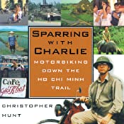 Sparring with Charlie: Motorbiking Down the Ho Chi Minh Trail | [Christopher Hunt]