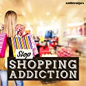 Stop Shopping Addiction: Kick Your Compulsion to Buy with Subliminal Messages Speech by  Subliminal Guru Narrated by  Subliminal Guru