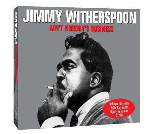 Ain't Nobody's Business by Jimmy Witherspoon
