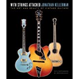 With Strings Attached: The Art and Beauty of Vintage Guitarsby Jonathan Kellerman