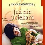 Juz nie uciekam   Anna Sakowicz