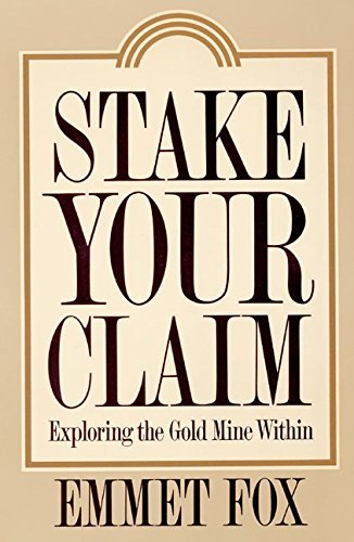 Stake Your Claim: Exploring the Gold Mine Within by Emmet Fox (1992-05-22)
