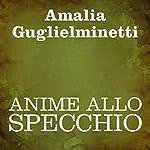 Anime allo specchio [Soul of the Mirror] | Amalia Guglielminetti