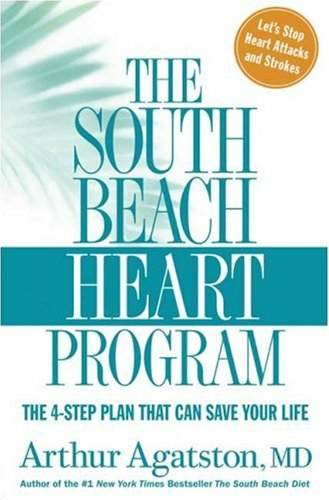 The South Beach Heart Program: The 4-Step Plan that Can Save Your Life (The South Beach Diet), Arthur Agatston