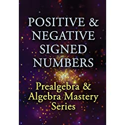 Positive & Negative Signed Numbers: Prealgebra & Algebra Mastery Series