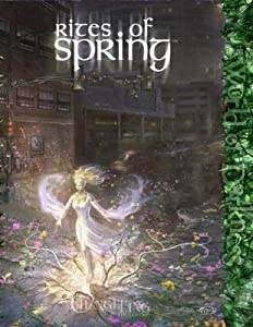 Changeling Rites of Spring *OP (Changeling: The Lost) by Jess Hartley, John Snead, Travis Stout and Charles Wendig