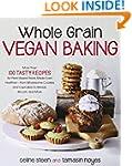 Whole Grain Vegan Baking: More than 1...