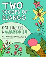 Two Scoops of Django: Best Practices for Django 1.8, 3rd Edition Front Cover