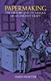 Papermaking: The History and Technique of an Ancient Craft (0486236196) by Dard Hunter