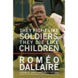 They Fight Like Soldiers, They Die Like Children: The Global Quest to Eradicate the Use of Child Soldiersby Romeo Dallaire