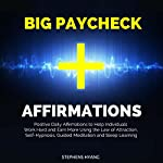 Big Paycheck Affirmations: Positive Daily Affirmations to Help Individuals Work Hard and Earn More Using the Law of Attraction, Self-Hypnosis, Guided Meditation and Sleep Learning | Stephens Hyang