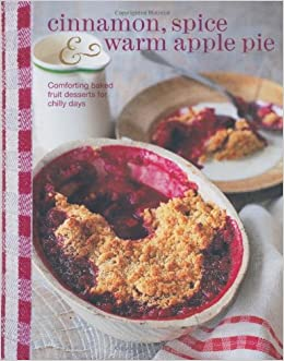 Cinnamon Spice and Warm Apple Pie - Comforting baked fruit desserts ...