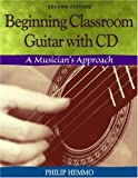 img - for Beginning Classroom Guitar: A Musician's Approach (with CD-ROM) book / textbook / text book