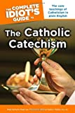 The Complete Idiot's Guide to the Catholic Catechism (Idiot's Guides)