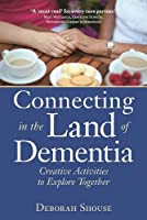 Connecting in the Land of Dementia: Creative Activities to Explore Together