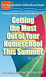 Getting the Most Out of Your Homeschool This Summer: Learning Just for the Fun of it! (Coffee Break Books)