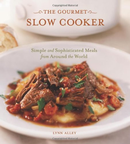 The Gourmet Slow Cooker: Simple and Sophisticated Meals from Around the World image