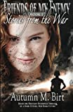 Stories From the War: Military Dystopian Thriller (Friends of my Enemy) (Volume 1)