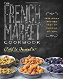 The French Market Cookbook: Vegetarian Recipes