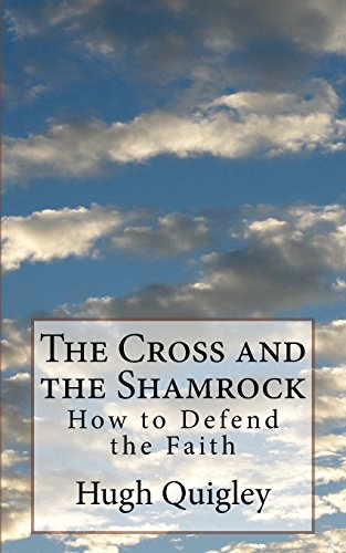 The Cross and the Shamrock: How to Defend the Faith
