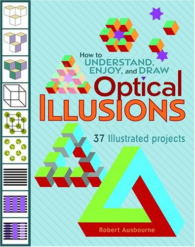 How to Understand, Enjoy, and Draw Optical Illusions: 37 Illustrated Projects
