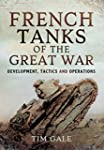 French Tanks of the Great War: Develo...