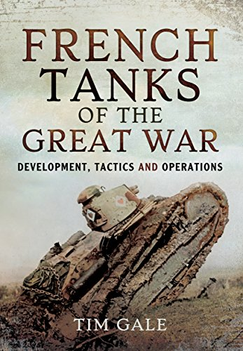 Download French Tanks of the Great War: Development, Tactics and Operations