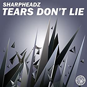 Sharpheadz-Tears Don't Lie